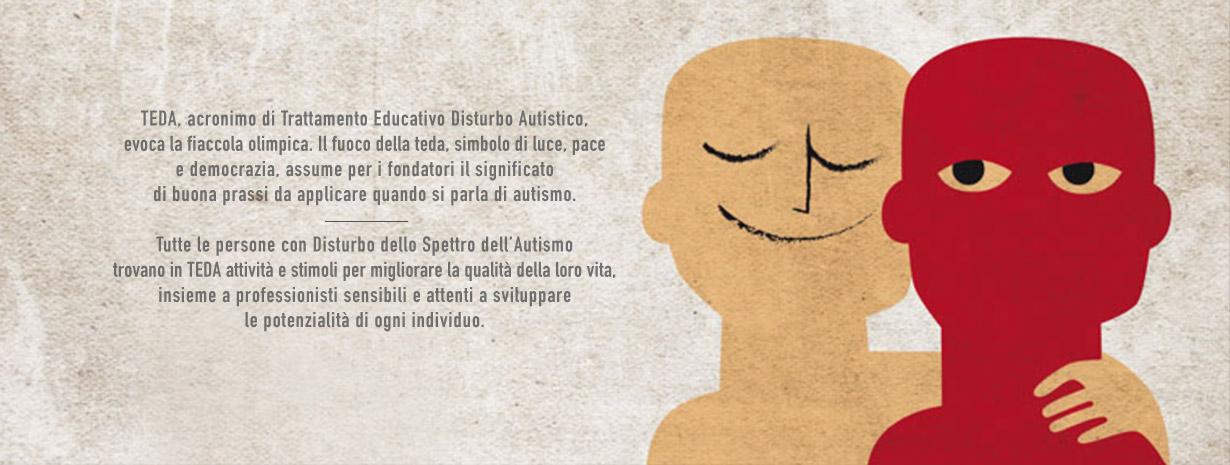 TEDA, acronimo di Trattamento Educativo Disturbo Autistico, evoca la fiaccola olimpica. Il fuoco della teda, simbolo di luce, pace e democrazia, assume per i fondatori il significato di buona prassi da applicare quando si parla di autismo.